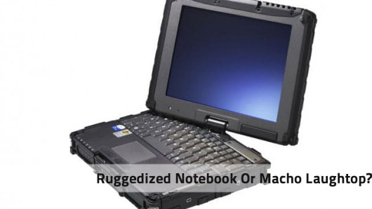 Ruggedized Notebook Ruggedized Notebook Or Macho Laughtop?