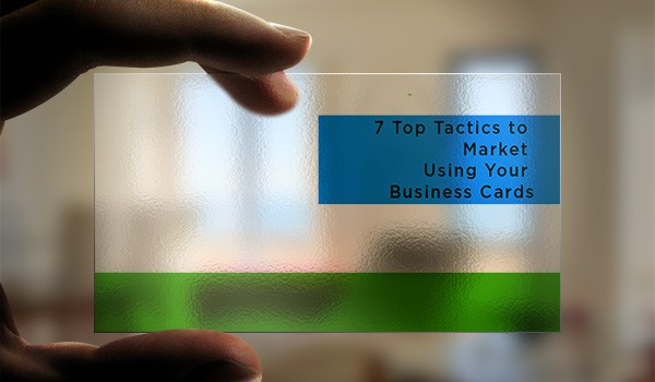 market Business Cards 7 Top Tactics to Market Using Your Business Cards